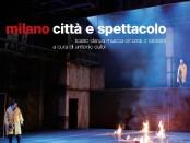 Milano Città e spettacolo - teatro danza musica cinema e dintorni a cura di Antonio Calbi, A.I.M., Milano, 2011